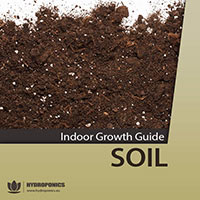 INDOOR GROWING GUIDE: SOIL A COMPLETE, SIMPLE STEP BY STEP GUIDE